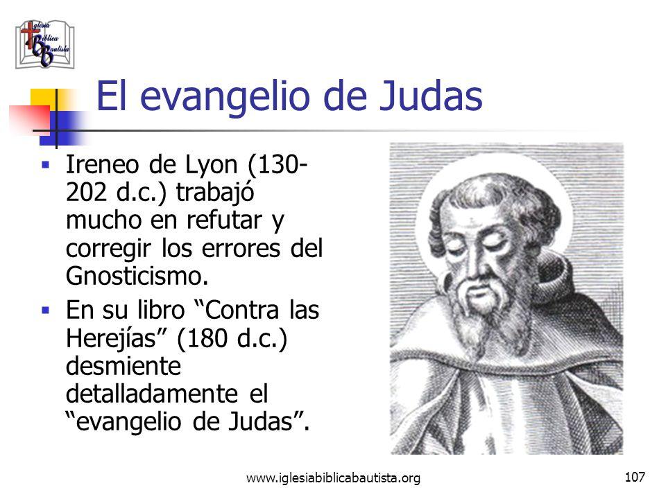 www.iglesiabiblicabautista.org 106 El evangelio de Judas Citando el evangelio de Judas: (Jesús le dice a Judas) pero tú los excederás a todos, por sac