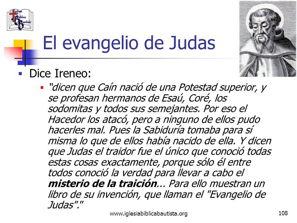 www.iglesiabiblicabautista.org 107 El evangelio de Judas Ireneo de Lyon (130- 202 d.c.) trabajó mucho en refutar y corregir los errores del Gnosticism