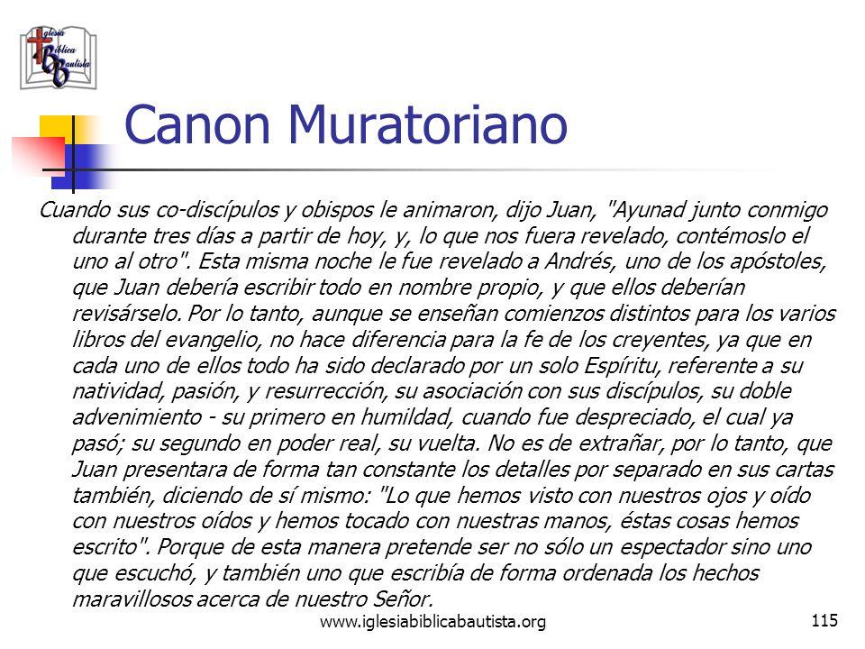 www.iglesiabiblicabautista.org 114 Canon Muratoriano (Fragmento)... en éstos, sin embargo, él estaba presente, y así los anotó. El tercer libro del ev