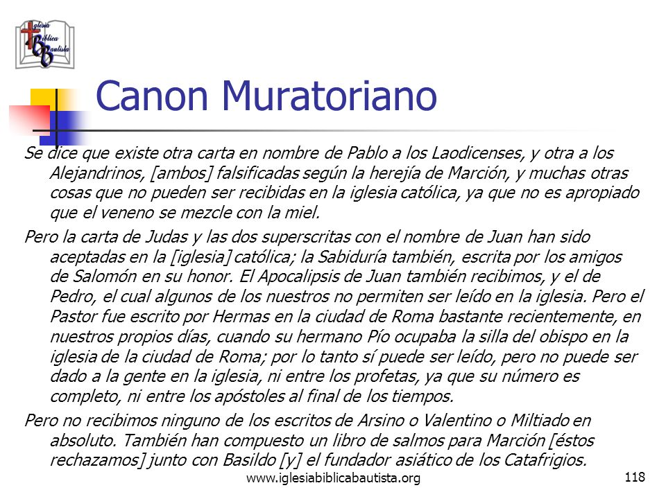 www.iglesiabiblicabautista.org 117 Canon Muratoriano En cuanto a las cartas de Pablo, ellas mismas muestran a los que deseen entender desde qué lugar