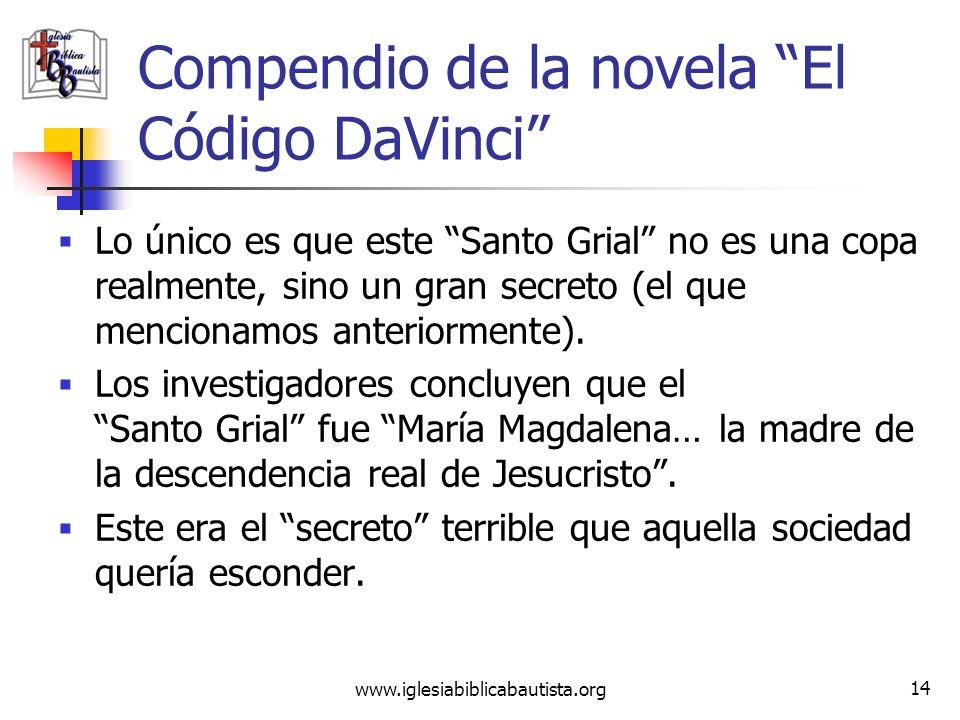 www.iglesiabiblicabautista.org 13 Compendio de la novela El Código DaVinci Una versión más reciente dice que la palabra Grial proviene de la palabra S