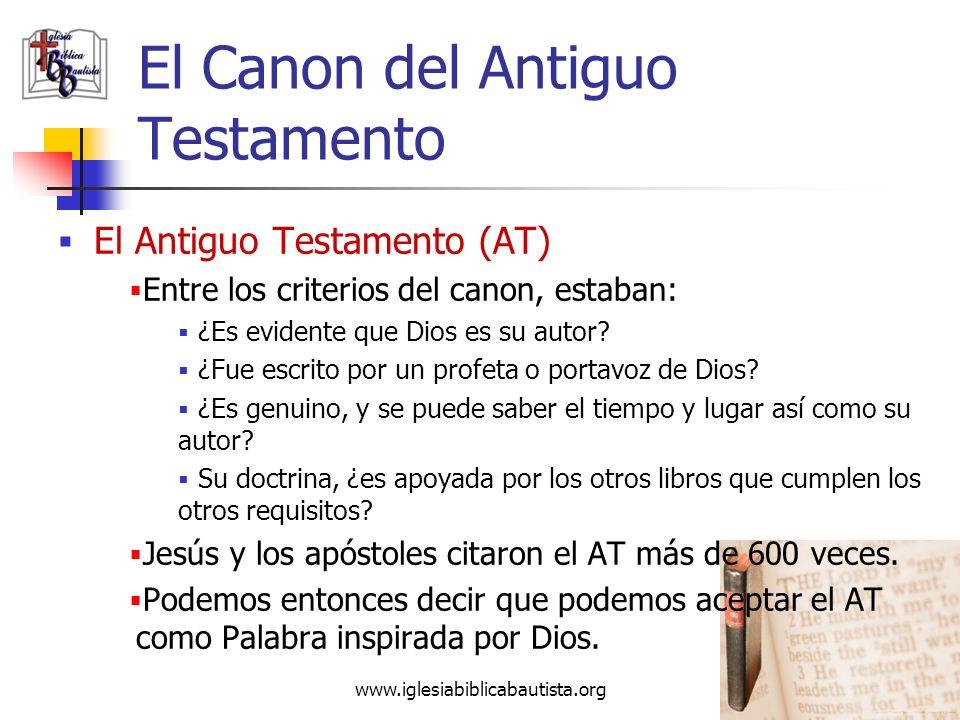 www.iglesiabiblicabautista.org 34 El Canon del Antiguo Testamento El Antiguo Testamento (AT) El canon es el grupo de escritos que cumplen con los requ