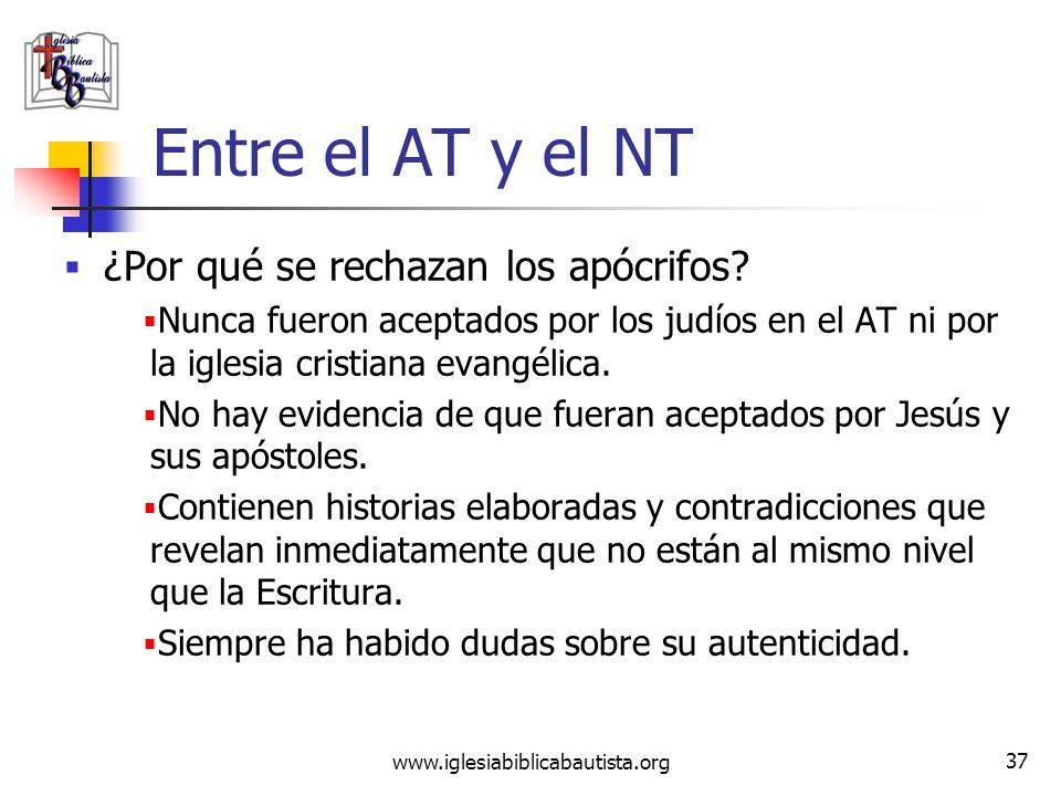 www.iglesiabiblicabautista.org 36 Entre el AT y el NT Durante éste período de ~480 años (desde ~450 A.C. hasta 30 D.C.), se escribieron por lo menos 1