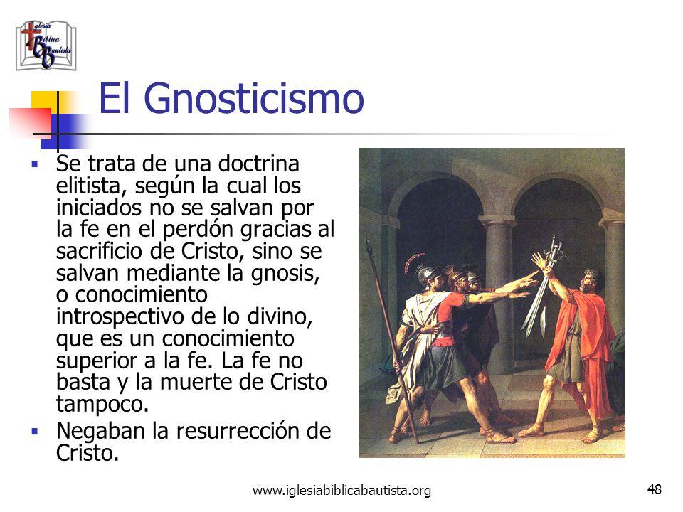 www.iglesiabiblicabautista.org 47 El Gnosticismo El Gnosticismo (de gnosis conocimiento) era un movimiento religioso de los primeros siglos de la era