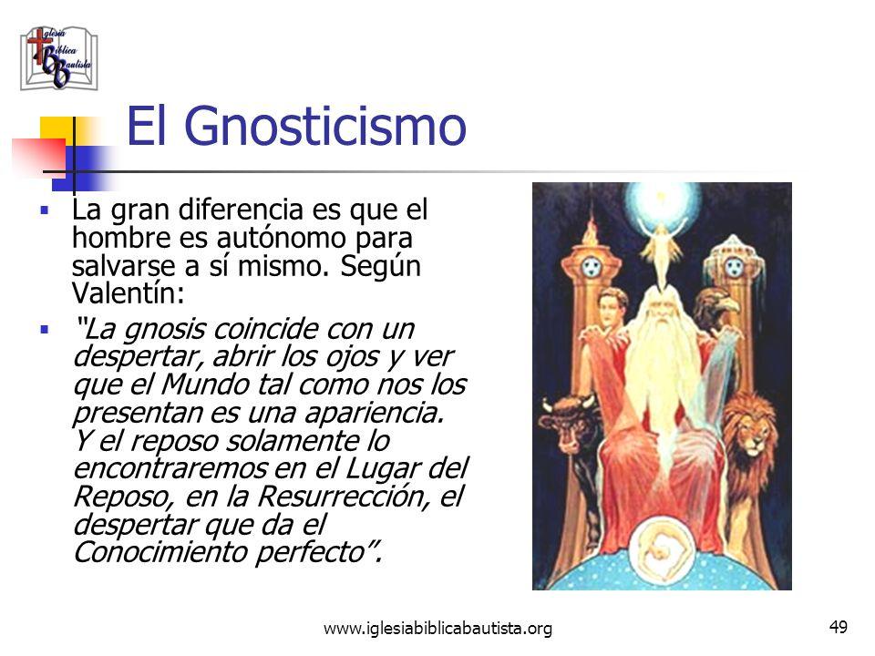 www.iglesiabiblicabautista.org 48 El Gnosticismo Se trata de una doctrina elitista, según la cual los iniciados no se salvan por la fe en el perdón gr