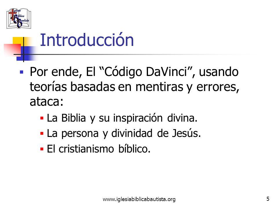 www.iglesiabiblicabautista.org 4 Introducción ¿Por qué es necesario saber de este tema? El revuelo causado por el libro y la película El Código DaVinc