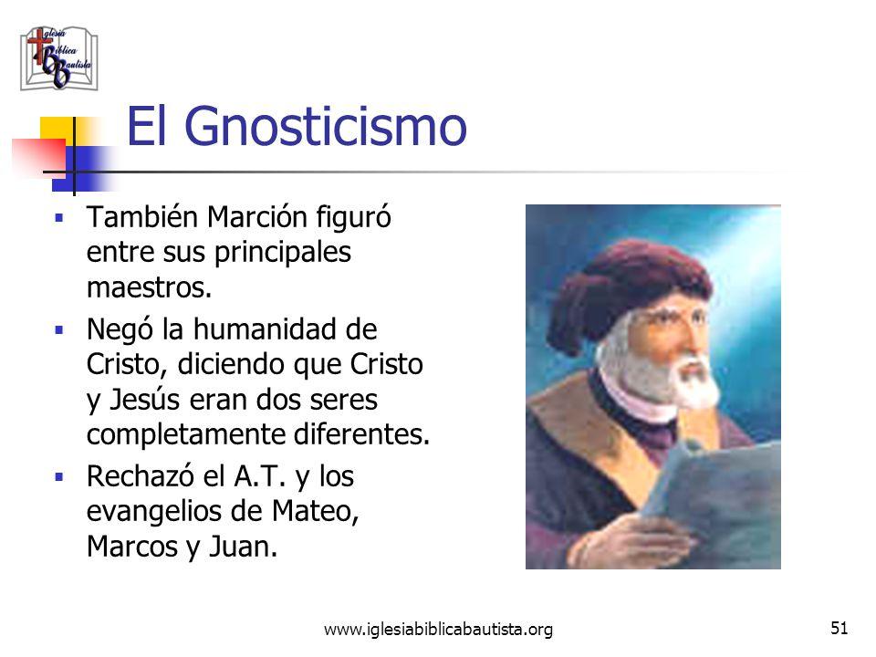 www.iglesiabiblicabautista.org 50 El Gnosticismo El Gnosticismo se difundió desde ~150 d.c., siendo su principal maestro Valentín de Alejandría, quien
