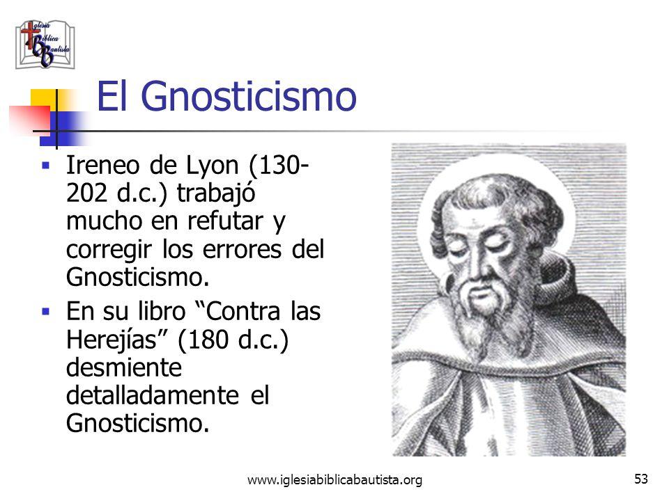 www.iglesiabiblicabautista.org 52 El Gnosticismo Muchos de los escritos del Gnosticismo se conocían por referencia, pero el hallazgo de un grupo de el