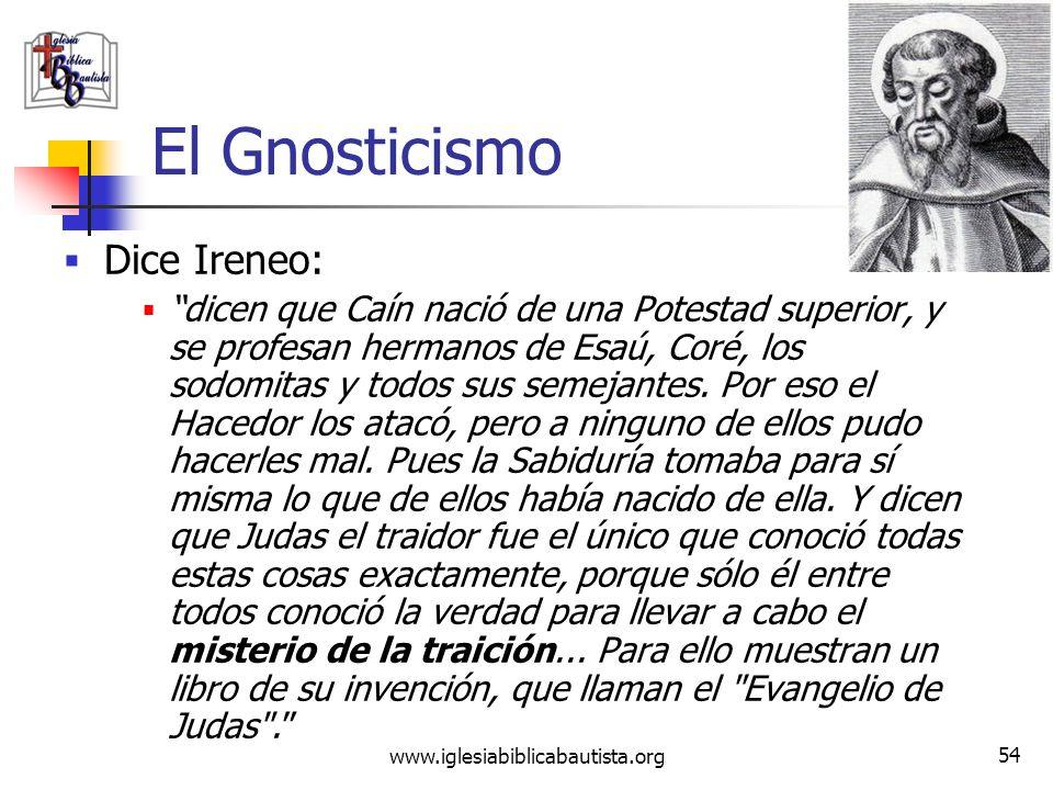 www.iglesiabiblicabautista.org 53 El Gnosticismo Ireneo de Lyon (130- 202 d.c.) trabajó mucho en refutar y corregir los errores del Gnosticismo. En su