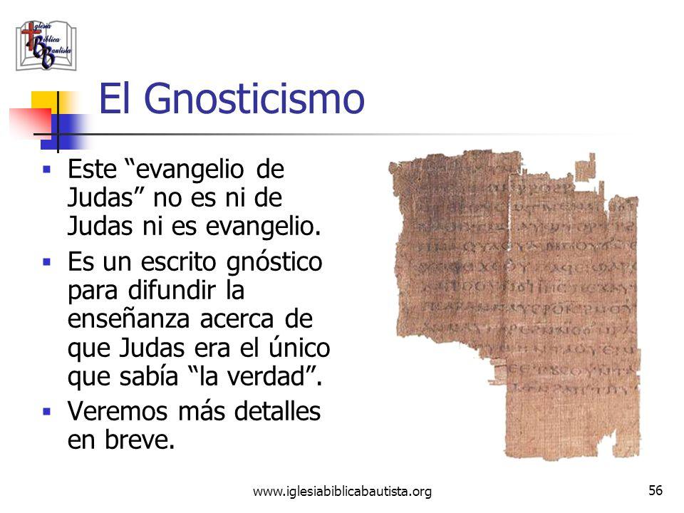 www.iglesiabiblicabautista.org 55 El Gnosticismo Entre sus escritos figuran: El Evangelio de la Verdad (Valentín) El evangelio de Tomás El evangelio d