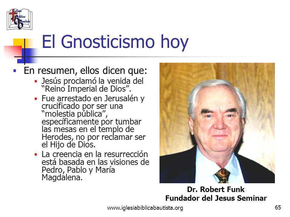 www.iglesiabiblicabautista.org 64 El Gnosticismo hoy En resumen, ellos dicen que: Fue bautizado por Juan el Bautista, quien fue decapitado por Herodes