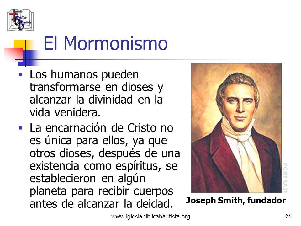 www.iglesiabiblicabautista.org 67 El Mormonismo En la interpretación mormona, la iglesia cristiana fue apóstata hasta 1830. Los mormones no aceptan do