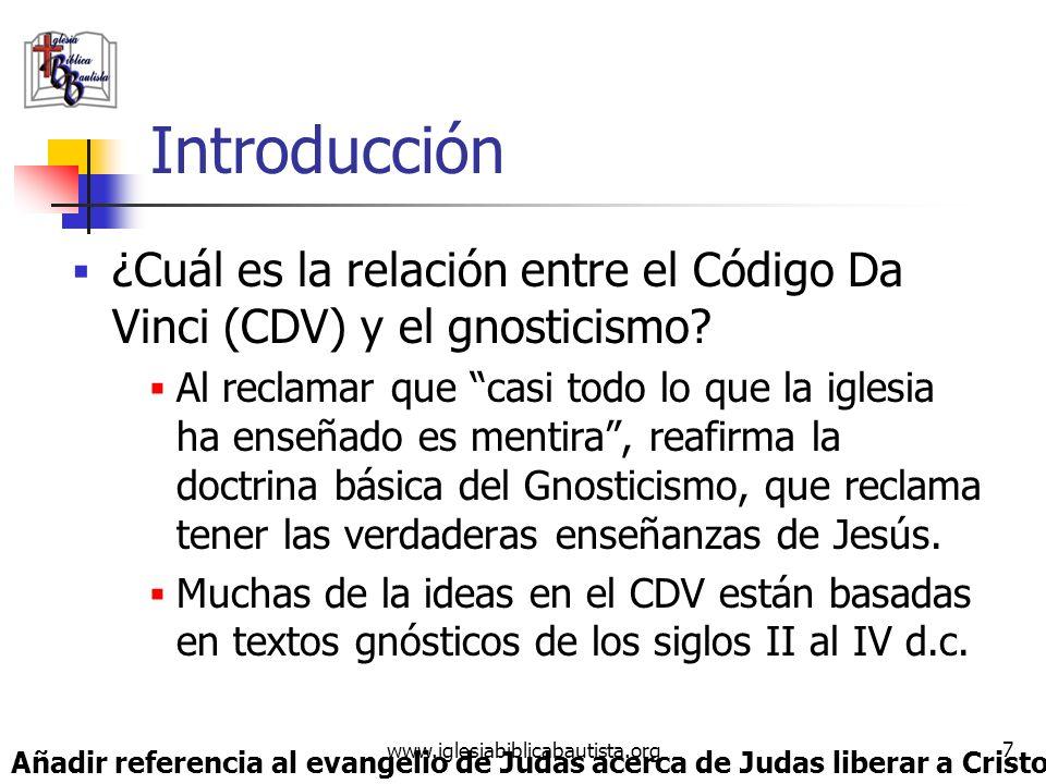 www.iglesiabiblicabautista.org 6 Introducción ¿Cuál es la relación entre el Código Da Vinci (CDV) y el Gnosticismo? Al reclamar que Jesús era casado,