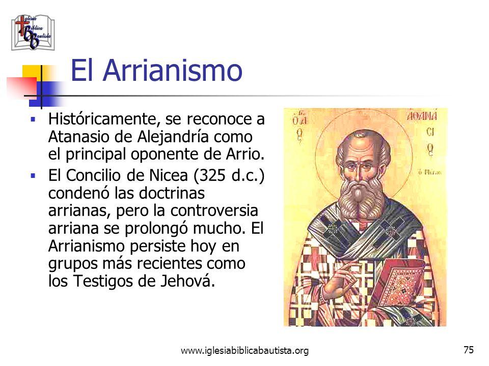 www.iglesiabiblicabautista.org 74 El Arrianismo Para Arrio, el Hijo de Dios no era eterno sino creado por el Padre como instrumento para crear el mund