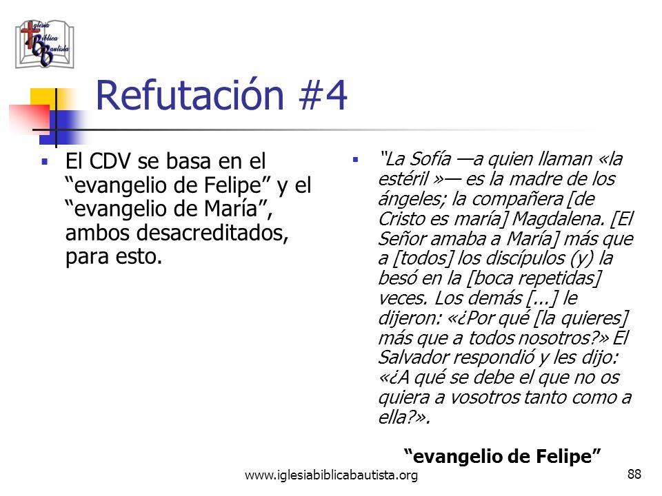 www.iglesiabiblicabautista.org 87 Refutación #4 El CDV se basa en el evangelio de Felipe y el evangelio de María, ambos desacreditados, para esto....d