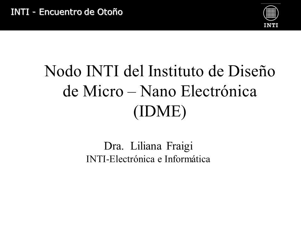INTI - Encuentro de Otoño DESARROLLO DE MICRO Y NANO SISTEMAS (MEMS- NEMS) DISEÑO DE CIRCUITOS INTEGRADOS (CI) ENCAPSULADOS ESPECIALES TESTING DE CI y MEMS-NEMS FORMACIÓN DE RRHH Objetivo Específico