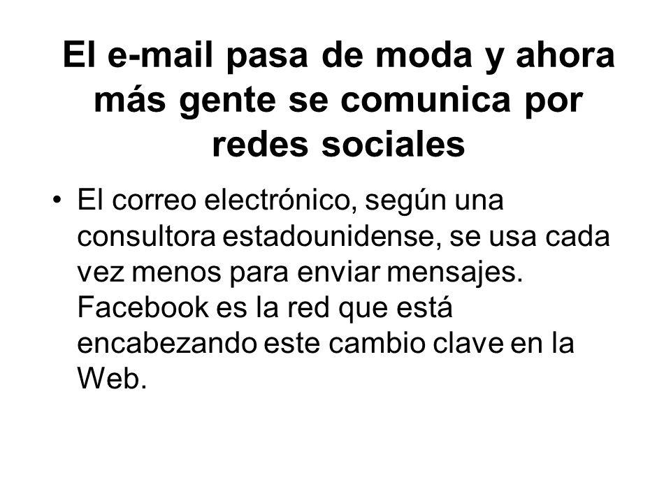 El e-mail pasa de moda y ahora más gente se comunica por redes sociales El correo electrónico, según una consultora estadounidense, se usa cada vez me
