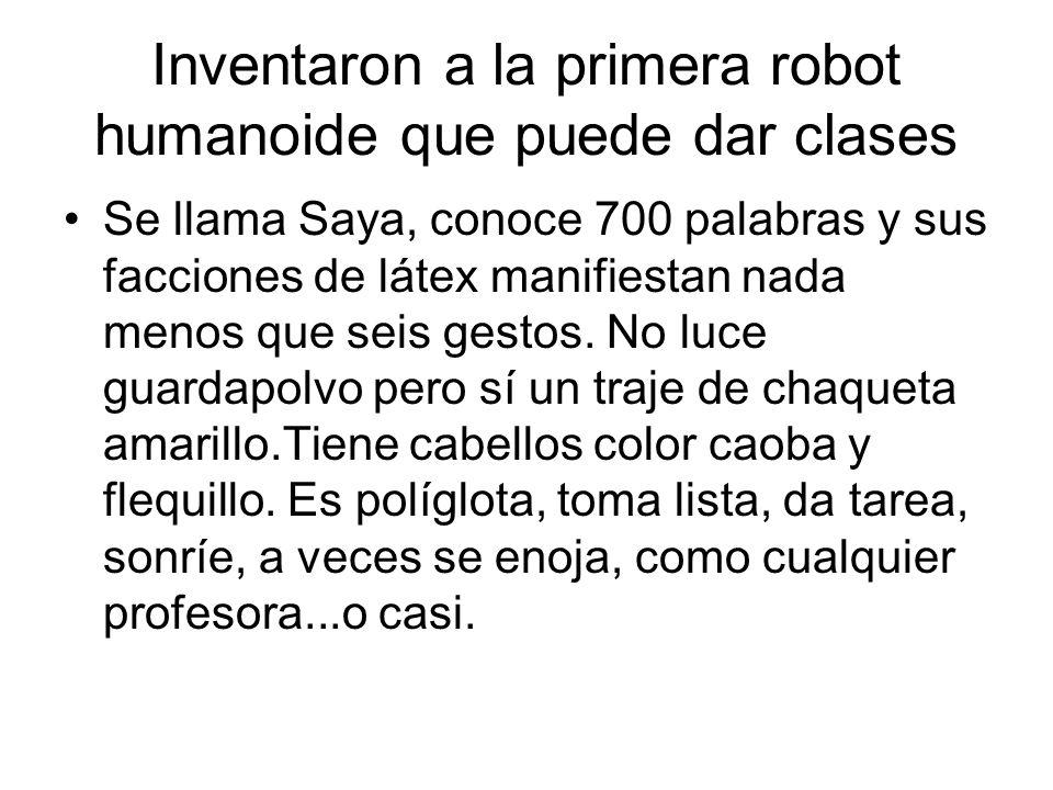 Inventaron a la primera robot humanoide que puede dar clases Se llama Saya, conoce 700 palabras y sus facciones de látex manifiestan nada menos que seis gestos.