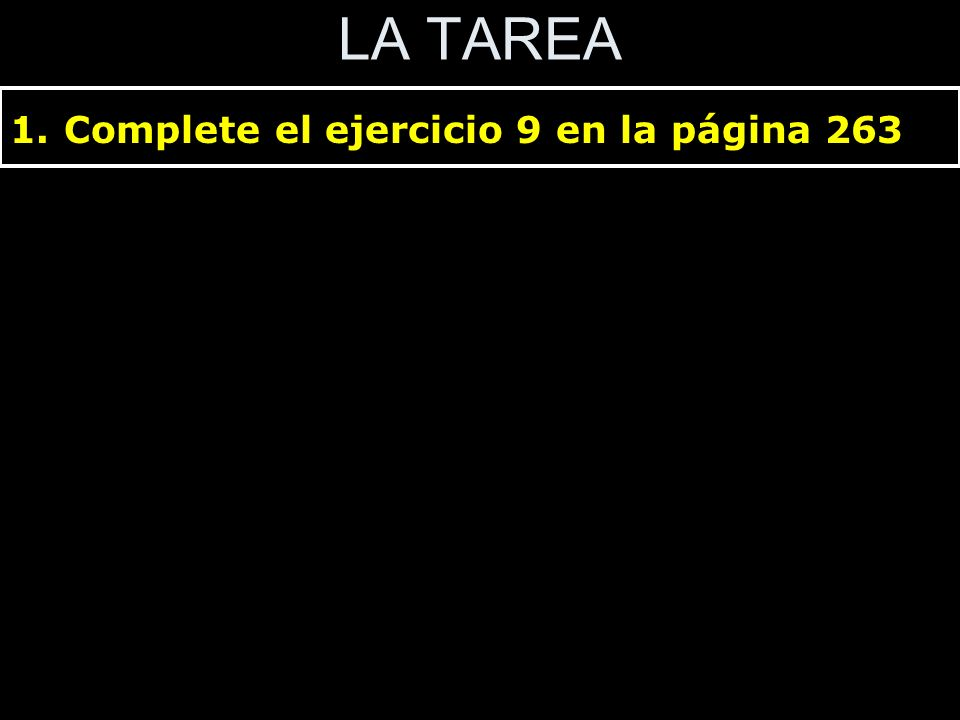 LA TAREA 1.Complete el ejercicio 9 en la página 263