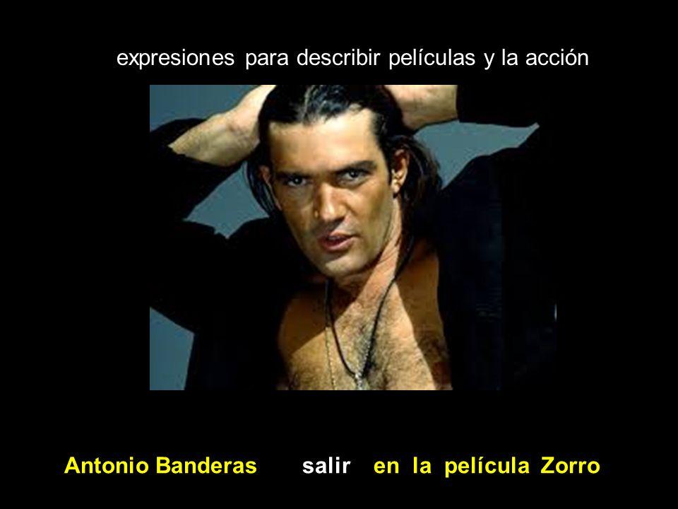 expresiones para describir películas y la acción Antonio Banderas salir en la película Zorro