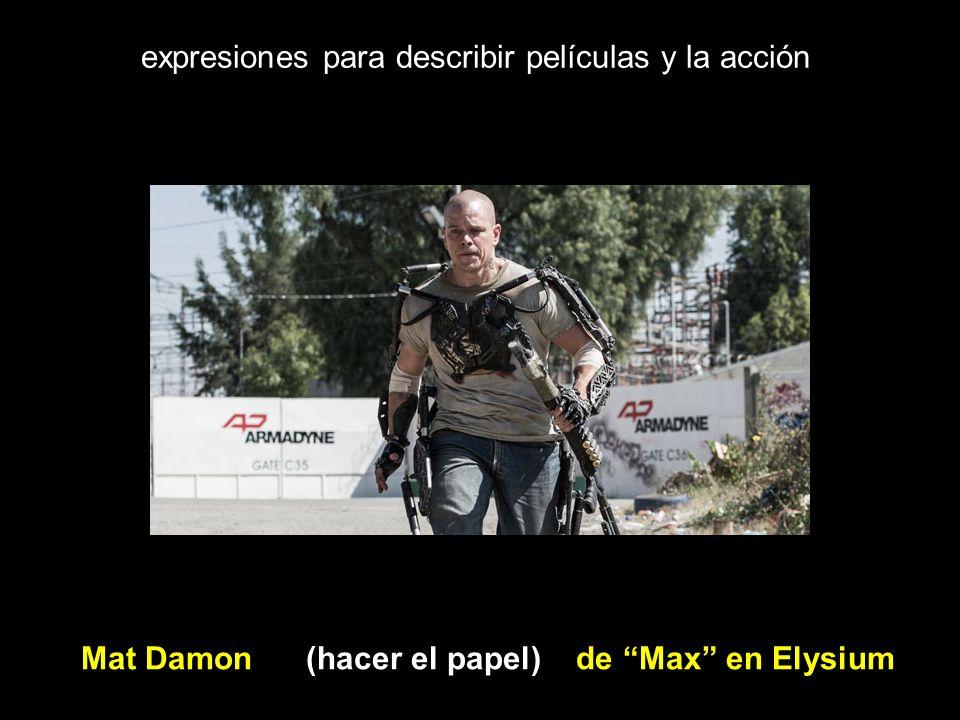 expresiones para describir películas y la acción Mat Damon (hacer el papel) de Max en Elysium
