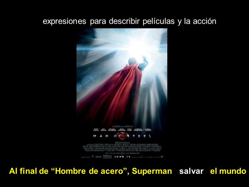 expresiones para describir películas y la acción Al final de Hombre de acero, Superman salvar el mundo