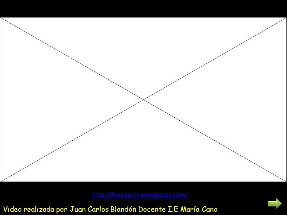 http://losyoguis.wordpress.com/ Video realizada por Juan Carlos Blandón Docente I.E María Cano