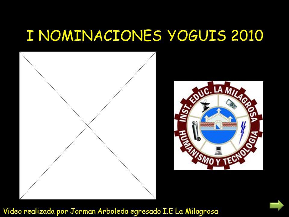 I NOMINACIONES YOGUIS 2010 Video realizada por Jorman Arboleda egresado I.E La Milagrosa