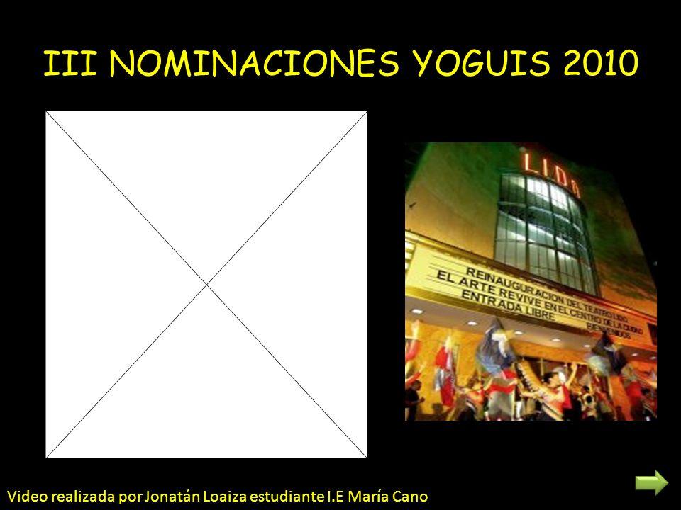 III NOMINACIONES YOGUIS 2010 Video realizada por Jonatán Loaiza estudiante I.E María Cano