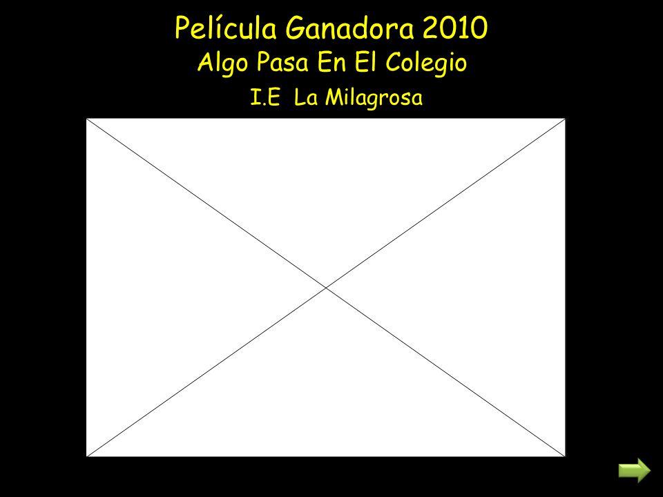 Película Ganadora 2010 Algo Pasa En El Colegio I.E La Milagrosa
