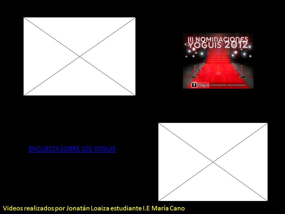 ENCUESTA SOBRE LOS YOGUIS Videos realizados por Jonatán Loaiza estudiante I.E María Cano