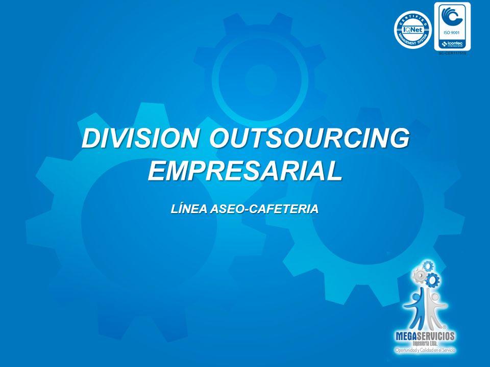 DIVISION OUTSOURCING EMPRESARIAL LÍNEA ASEO-CAFETERIA
