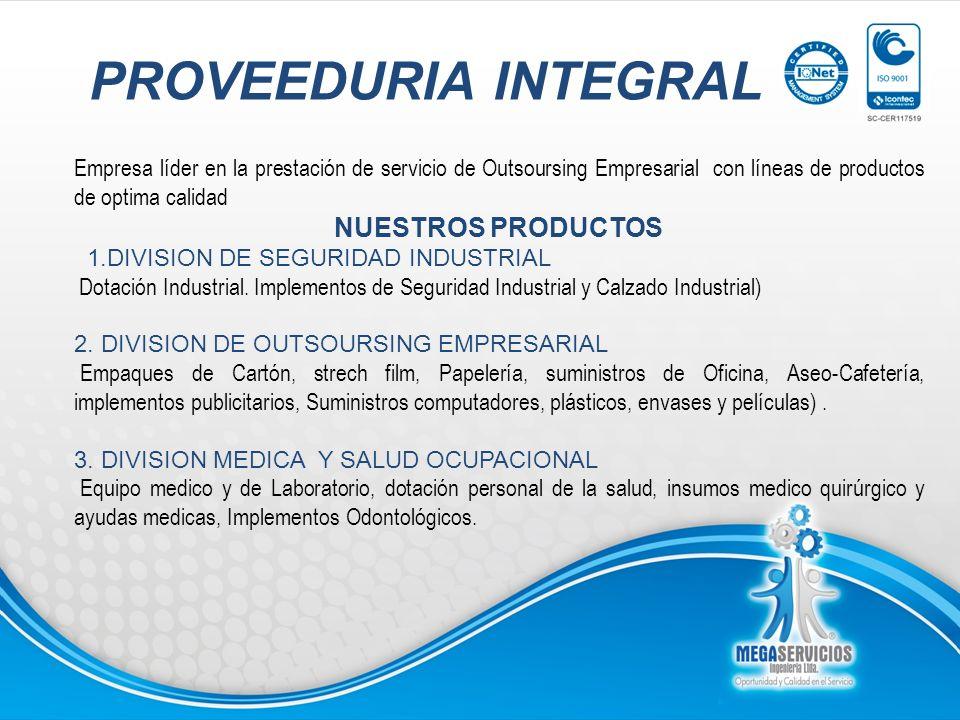 PROVEEDURIA INTEGRAL Empresa líder en la prestación de servicio de Outsoursing Empresarial con líneas de productos de optima calidad NUESTROS PRODUCTO