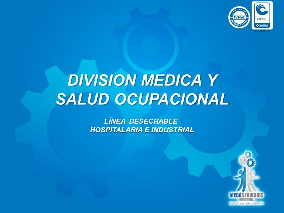 DIVISION MEDICA Y SALUD OCUPACIONAL LÍNEA DESECHABLE HOSPITALARIA E INDUSTRIAL