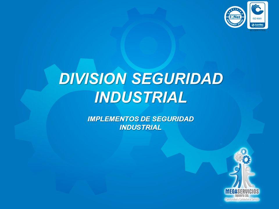 DIVISION SEGURIDAD INDUSTRIAL IMPLEMENTOS DE SEGURIDAD INDUSTRIAL