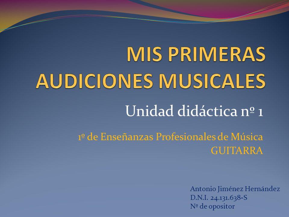 Unidad didáctica nº 1 1º de Enseñanzas Profesionales de Música GUITARRA Antonio Jiménez Hernández D.N.I.
