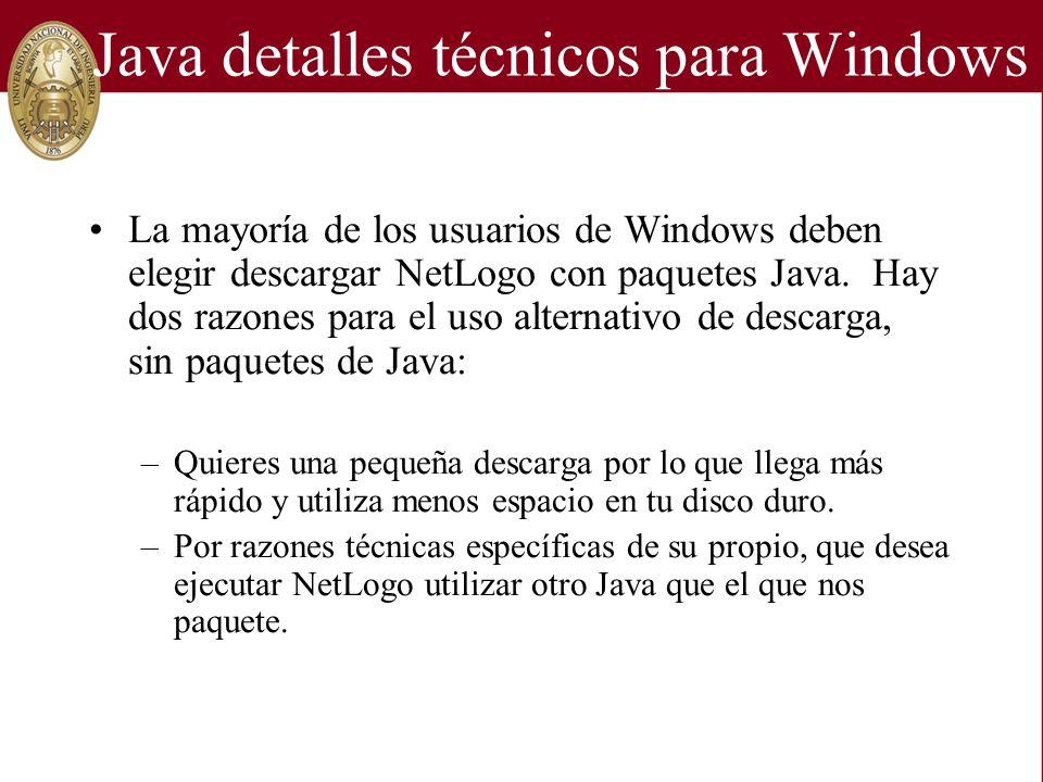 Java detalles técnicos para Windows La mayoría de los usuarios de Windows deben elegir descargar NetLogo con paquetes Java. Hay dos razones para el us