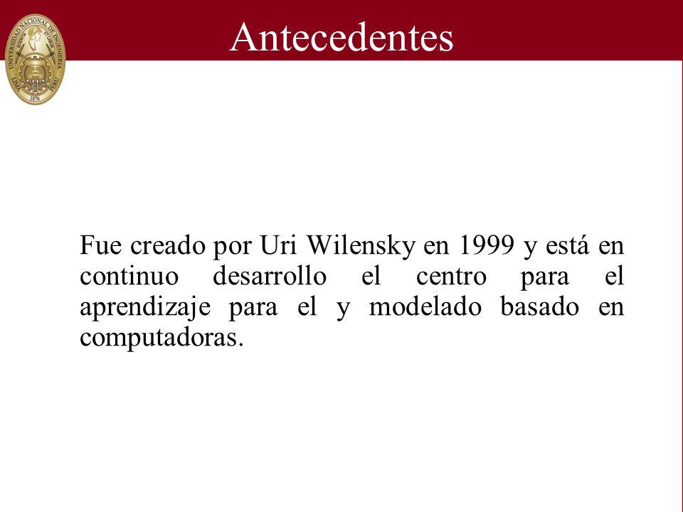 Antecedentes Fue creado por Uri Wilensky en 1999 y está en continuo desarrollo el centro para el aprendizaje para el y modelado basado en computadoras
