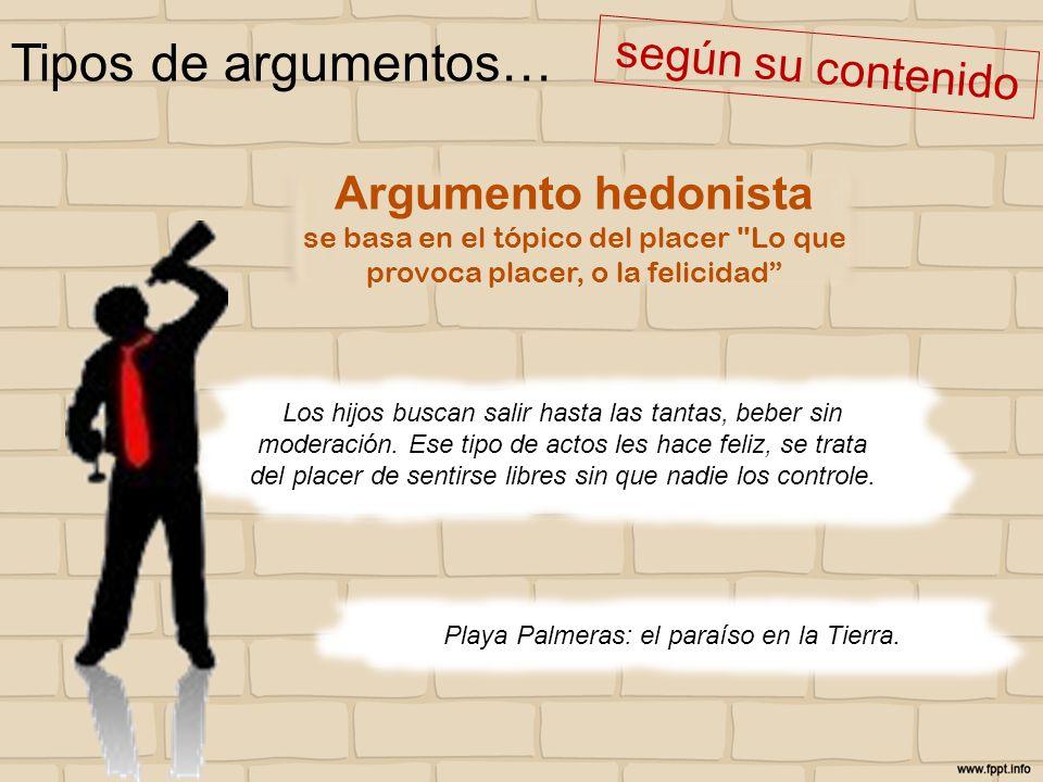 Tipos de argumentos… según su contenido Playa Palmeras: el paraíso en la Tierra. Argumento hedonista se basa en el tópico del placer