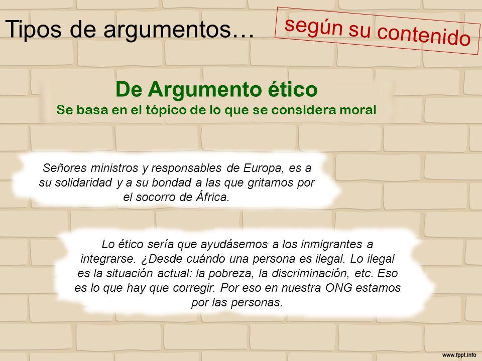 Tipos de argumentos… según su contenido Señores ministros y responsables de Europa, es a su solidaridad y a su bondad a las que gritamos por el socorr