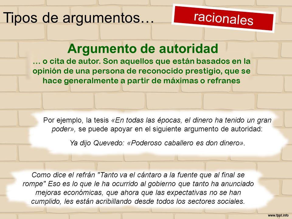 Tipos de argumentos… racionales Por ejemplo, la tesis «En todas las épocas, el dinero ha tenido un gran poder», se puede apoyar en el siguiente argume