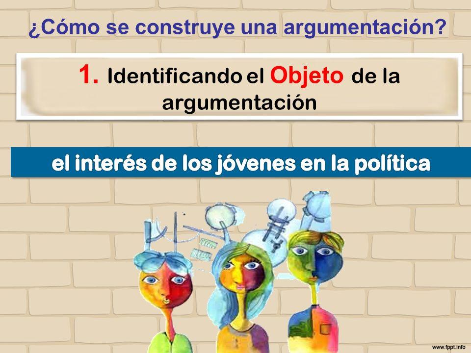 ¿Cómo se construye una argumentación? 1. Identificando el Objeto de la argumentación