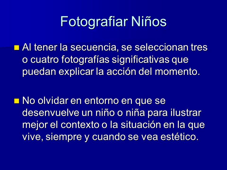 Fotografiar Niños Al tener la secuencia, se seleccionan tres o cuatro fotografías significativas que puedan explicar la acción del momento.
