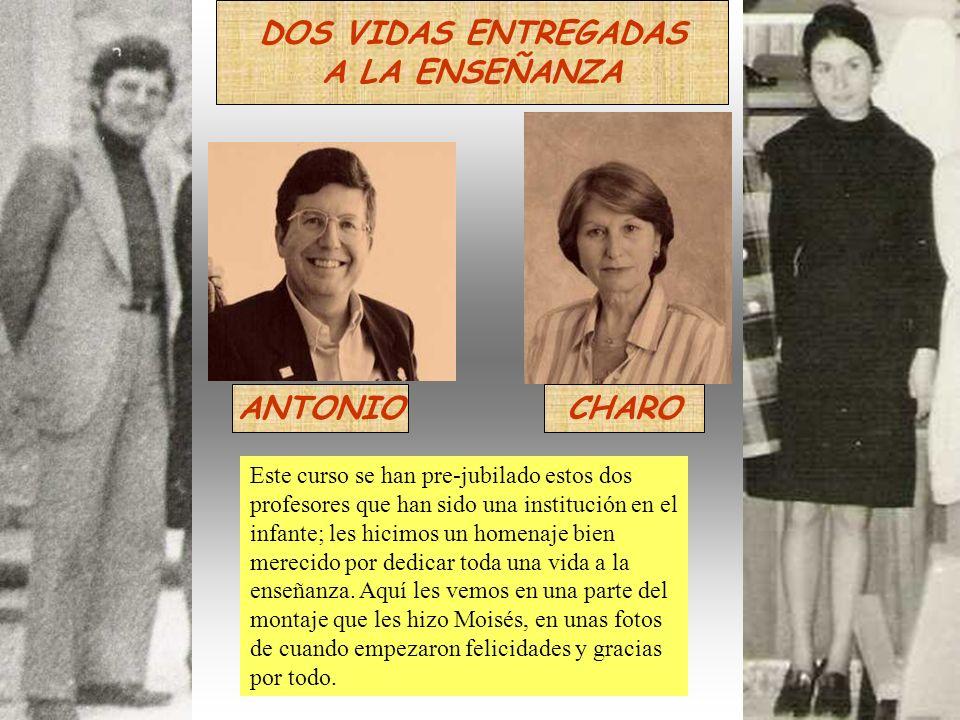 DOS VIDAS ENTREGADAS A LA ENSEÑANZA ANTONIOCHARO Este curso se han pre-jubilado estos dos profesores que han sido una institución en el infante; les h
