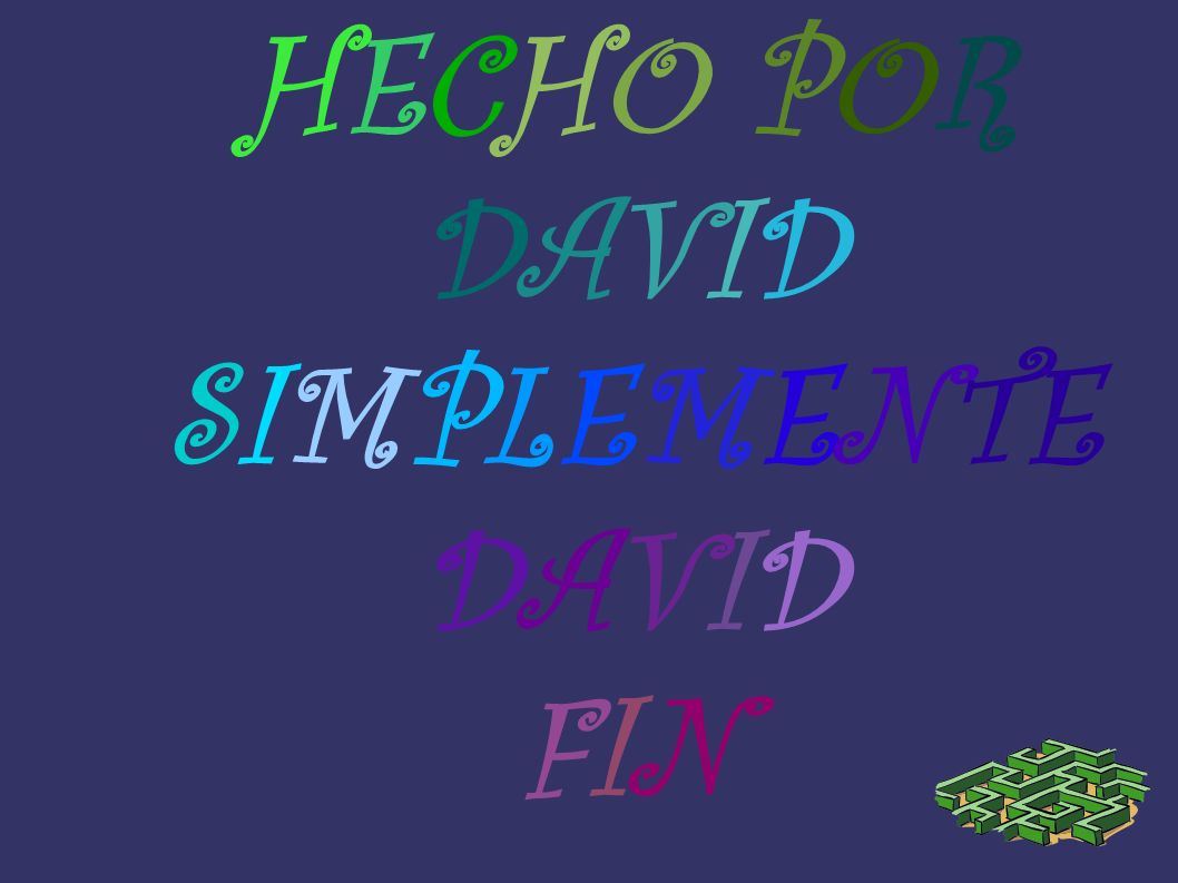 HECHO POR DAVID SIMPLEMENTE DAVID FIN