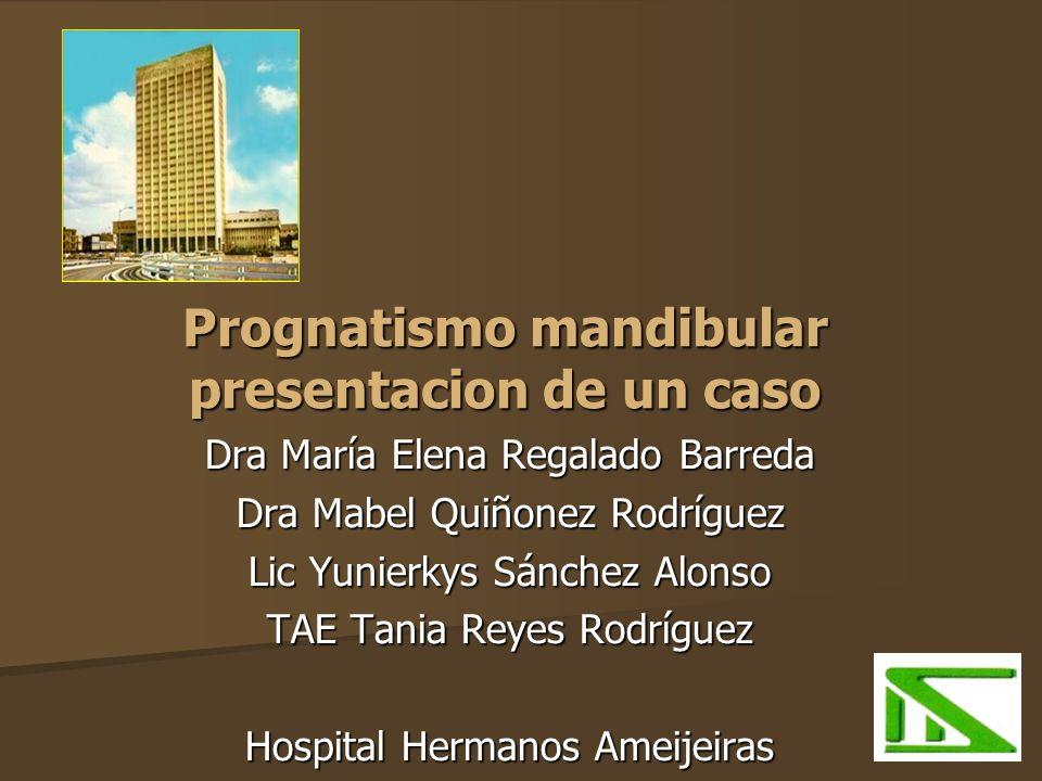 Prognatismo mandibular presentacion de un caso Dra María Elena Regalado Barreda Dra Mabel Quiñonez Rodríguez Lic Yunierkys Sánchez Alonso TAE Tania Re