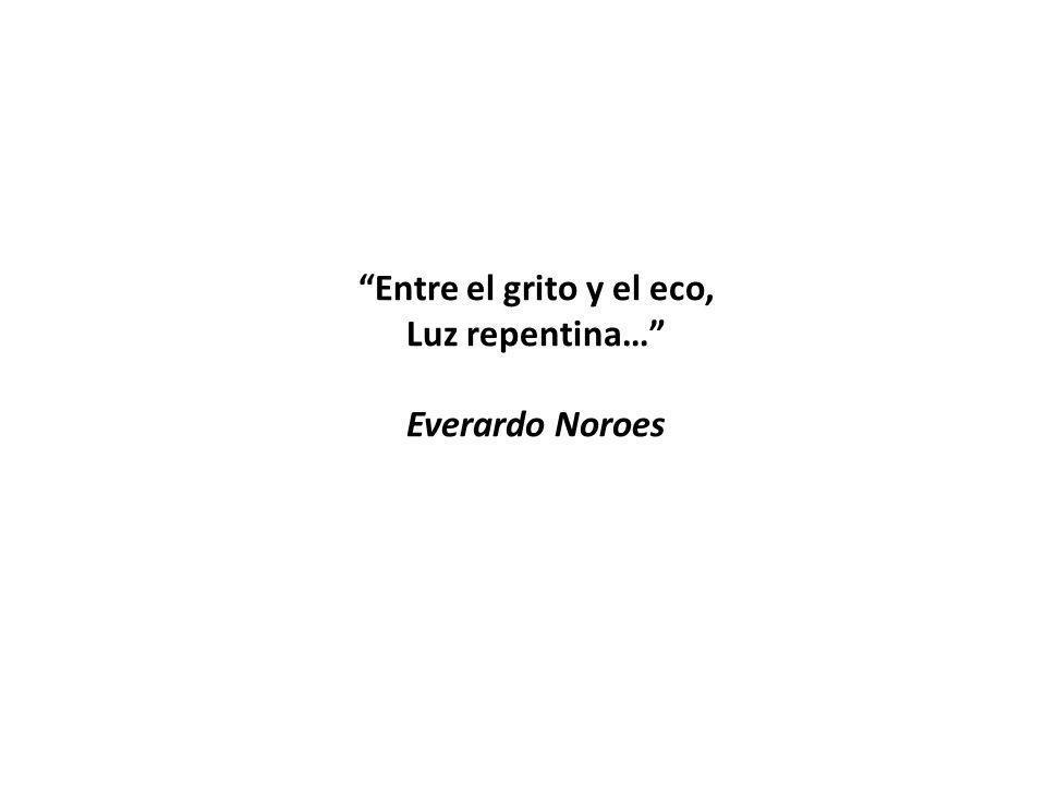 Entre el grito y el eco, Luz repentina… Everardo Noroes