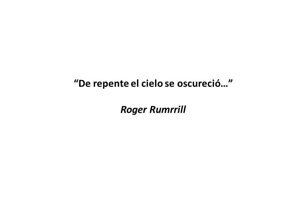 De repente el cielo se oscureció… Roger Rumrrill
