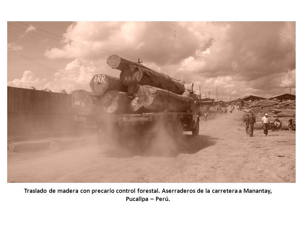 Traslado de madera con precario control forestal. Aserraderos de la carretera a Manantay, Pucallpa – Perú.