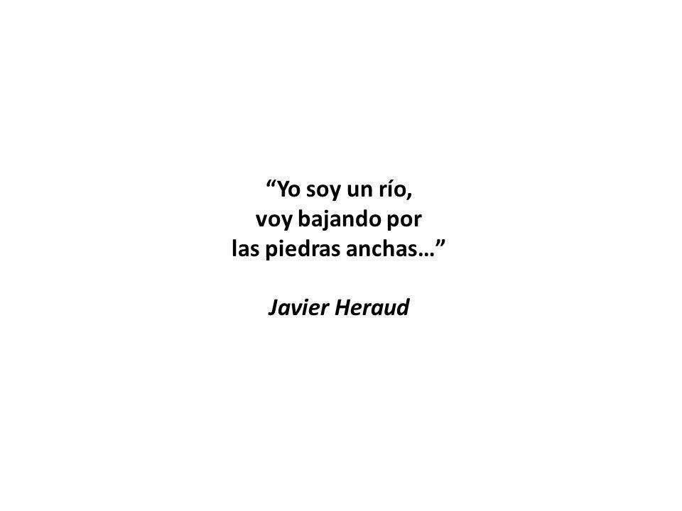 Yo soy un río, voy bajando por las piedras anchas… Javier Heraud